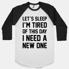 I'm Tired Of This Day I Need A New One | HUMAN | T-Shirts, Tanks, Sweatshirts and Hoodies
