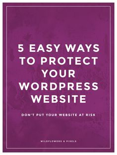 5 Easy Ways To Protect Your WordPress Website