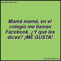 Mamá mamá en el colegio me llaman Facebook. Y qué les dices? ME GUSTA!
