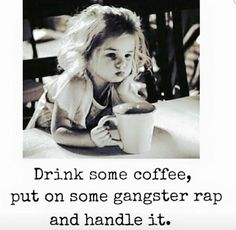 Drink some coffee, put on some gangster rap and handle it... c'moonn