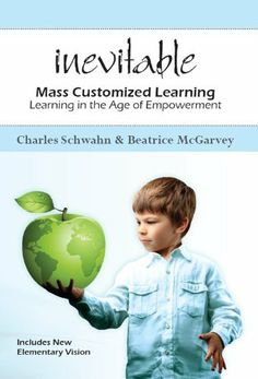 Inevitable: Mass Customized Learning by Beatrice McGarvey. $7.95. Publisher: CreateSpace (May 30, 2010). 212 pages