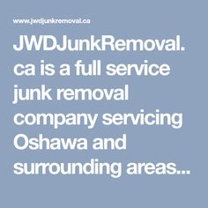 JWDJunkRemoval.ca is a full service junk removal company servicing Oshawa and surrounding areas! We remove everything, we do all the lifting and loading and we donate and recycle! We provide free onsite estimates! Call 289-600-4646 or book online today!