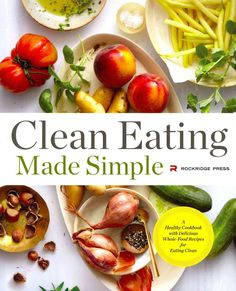 Clean eating cookbook diet over 100 healthy whole food recipes clean eating made simple a healthy cookbook with delicious whole food recipes for eating forumfinder Gallery
