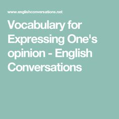 Vocabulary for Expressing One's opinion - English Conversations
