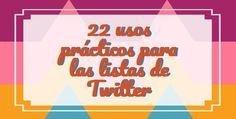 22 ideas para utlizar las listas de Twitter que te ayudarán a disfrutar y aprovechar mejor esa potente red social