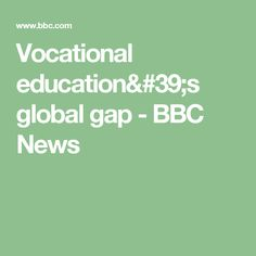 Vocational education's global gap - BBC News