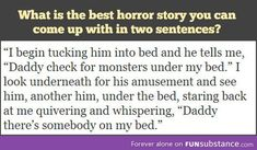 Best horror story in two sentences. This seriously made my heart jump into my throat. Not ok. Just not ok.