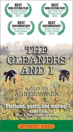 The Gleaners And I (2000) Director: Agnès Varda - IMDB: An intimate, picaresque inquiry into French life as lived by the country's poor and its provident, as well as by the film's own director, Agnes Varda.