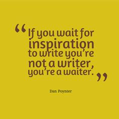 """When's the best time to write? """"Write"""" now! """"If you wait for inspiration to write you're not a writer, you're a waiter."""" - Dan Poynter #writing #quotes #inspiration"""