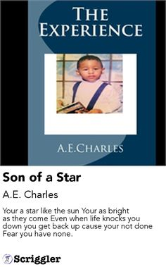 Son of a Star by A.E. Charles https://scriggler.com/detailPost/story/47777 Your a star like the sun Your as bright as they come Even when life knocks you down you get back up cause your not done Fear you have none.