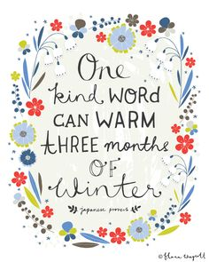 Inspirational Quote Artwork by @florawaycott | One kind word can warm three months of winter -- Japanese proverb