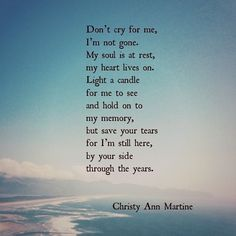 "121 Likes, 11 Comments - Christy Ann Martine (@christy_ann_martine) on Instagram: ""Don't Cry for Me. A poem for anyone who has ever lost someone special to them. #loss #grief…"""