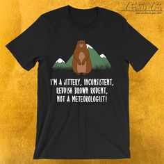 I'm A Rodent Not A Meteorologist T-Shirt  ---  Funny Groundhog Novelty: This Meteorologist Men Women Kids T-Shirt would make an incredible gift for Tradition, Pennsylvania & Meteorology fans. Amazing I'm A Rodent Not A Meteorologist Tee Shirt with Cute Cartoon Rodent design. Act now & get your new favorite Funny Groundhog shirt or gift it to family & friends.