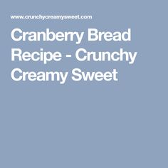 Cranberry Bread Recipe - Crunchy Creamy Sweet
