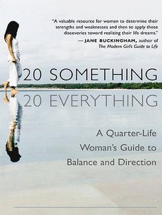 "Christine Hassler's 20 Something, 20 Everything: A Quarter-Life Woman's Guide to Balance and Direction is a motivational book to help young women going through the trials of their 20s realize that they're not alone. It touts that ""readers can turn questions into maps that lead toward creating a career, a relationship, and a life that fits just like a favorite pair of jeans."""