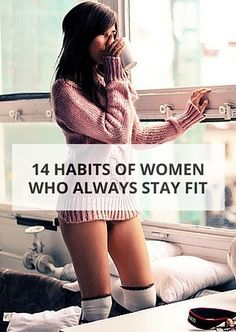 Follow the habits of fit women.