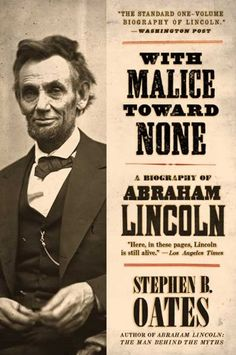 With Malice Toward None: The Life of Abraham Lincoln by Stephen Oates @ 973.7 Oa8 2012.