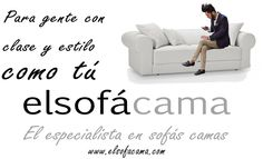 Ven a ver sofás y sofás cama, para gente con clase y estilo como tú, en tu tienda online www.elsofacama.com