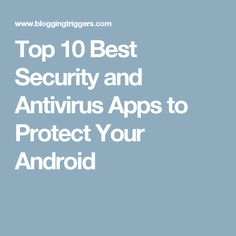 Top 10 Best Security and Antivirus Apps to Protect Your Android