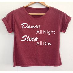 Crop Shirt Dance Shirt Dance All Night Sleep All Day Shirt Tank Top... ($13) ❤ liked on Polyvore featuring tops, tunics, crop tops, maroon, women's clothing, crop shirts, red tunic, maroon shirt, shirt tunic and shirts & tops