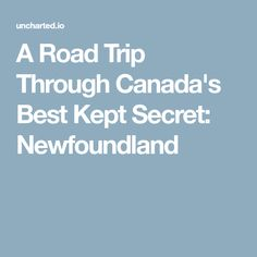 A Road Trip Through Canada's Best Kept Secret: Newfoundland