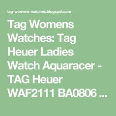 Tag Womens Watches: Tag Heuer Ladies Watch Aquaracer - TAG Heuer WAF2111 BA0806 Aquaracer Automatic Stainless Steel Review