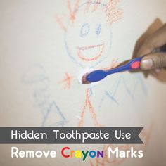 WHEN LITTLE ARTISTS choose your walls as their canvas, toothpaste can help clean up after! Have your kids ever colored on something they shouldn't have