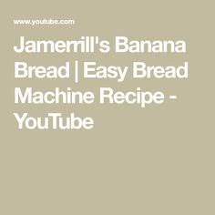 Jamerrill's Banana Bread | Easy Bread Machine Recipe - YouTube