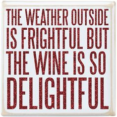 The Weather Outside is Frightful But The Wine is So Delightful Wooden Box Sign