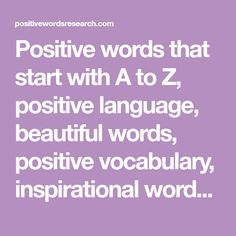 Positive Words That Start With A To Z Positive Language Beautiful Words Positive
