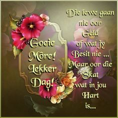 Lekker Dag, Evening Greetings, Goeie More, Afrikaans Quotes, Good Morning Wishes, Morning Greeting, Beautiful Pictures, Mornings, Poems