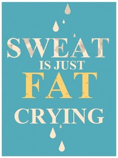 Sweat is just fat crying A free Printable