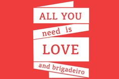 All you need is love and brigadeiro