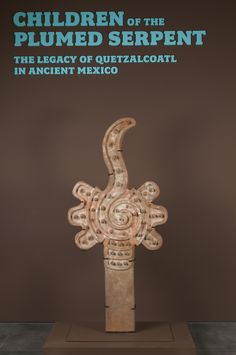 Children of the Plumed Serpent: The Legacy of Quetzalcoatl in Ancient Mexico at LACMA.