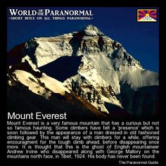 Mount Everest  North Face, Mount Everest, Tibet   'World of the Paranormal' are short bite sized posts covering paranormal locations, events, personalities and objects from all across the globe.   (Note: The Tibet Snow Lion Flag is used in reference to the ethno-cutural-geographical Tibet)   Find more great reads at: www.theparanormalguide.com/blog