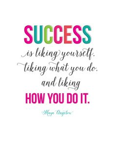 Success is liking yourself, liking what you do, and liking HOW YOU DO IT. (quote by Maya Angelou) FREE PRINTABLE - Landeelu.com