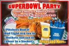 SUPERBOWL PARTY !! Sunday Feb 3, 2019 Don Cherry's Sports Grill 45 Keltic Drive, Sydney River  Bring your friends and Superbowl enthusiasts down to Don Cherry's Sports Grill in Sydney River and we'll take care of your thirst with Pitchers Bud & Bud Light $15 tax in and.... Buckets $20 tax in (5beer in a bucket).  Lots of Superbowl munchies from the menu, cold beer and prizes !!!! #SuperBowlLIII #superbowl #doncherrys