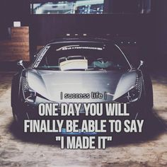 """ONE DAY YOU WILL FINALLY BE ABLE TO SAY """"I MADE IT"""""""