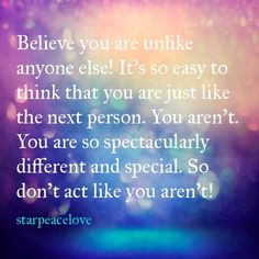 You are special. Show it! #notlikethenextperson #youarespecial #bedifferent #spectacular #starpeacelove #xo