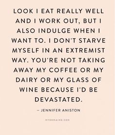 """""""Look, I eat really well and I work out, but I also indulge when I want to. I don't starve myself in an extremist way. You're not taking away my coffee or my dairy or my glass of wine because I'd be devastated."""" - Jennifer Aniston // #MyDomaineQuotes #NationalCoffeeDay"""
