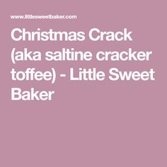 Christmas Crack (aka saltine cracker toffee) - Little Sweet Baker