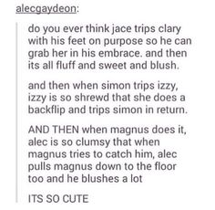 Tags: Shadowhunters, the mortal instruments, Clary Fray, Clary Fairchild, Jace Herondale, Clace, Isabelle light wood, Simon Lewis, Sizzy, Alec Lightwood, Magnus Bane, Malec