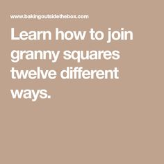 Learn how to join granny squares twelve different ways.