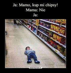 Ja: Mamo, kup mi chipsy! Mama: Nie Ja: