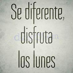 Se #diferente, disfruta los #lunes... Y mañana otro gran día de triunfo!!P. D.