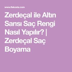 Zerdeçal ile Altın Sarısı Saç Rengi Nasıl Yapılır? | Zerdeçal Saç Boyama Sari, Hair Remedies, Health Fitness, Hair Beauty, Make Up, Medical, Hairstyle, Education, Minis