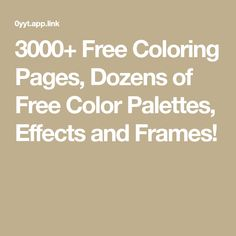 3000+ Free Coloring Pages, Dozens of Free Color Palettes, Effects and Frames!
