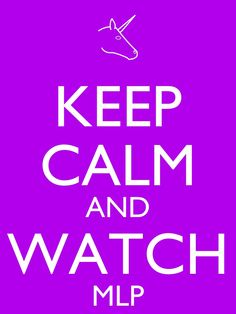 keep calm and watch mlp