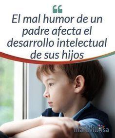 Cómo influye el mal humor de los padres en el desarrollo intelectual de sus hijos.