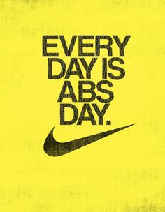Every day is abs day.